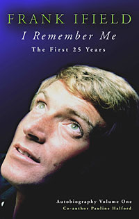 I Remember Me - The First 25 years - Frank Ifield Autobiography Volume One